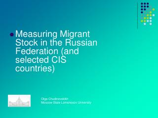 Measuring Migrant Stock in the Russian Federation and selected CIS countries       Olga Chudinovskikh    Moscow State Lo