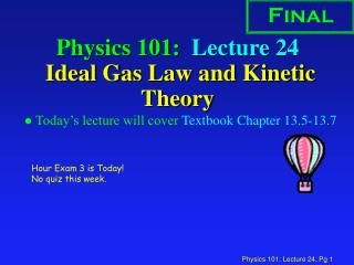 Physics 101:  Lecture 24  Ideal Gas Law and Kinetic Theory