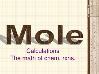 Calculations  The math of chem. rxns.