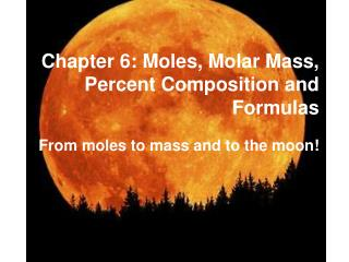 Chapter 6: Moles, Molar Mass, Percent Composition and Formulas
