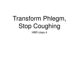 Transform Phlegm,  Stop Coughing