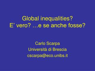 Global inequalities? E' vero? …e se anche fosse?