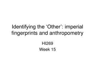 Identifying the 'Other': imperial fingerprint s and anthropometry
