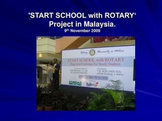 'START SCHOOL with ROTARY' Project in Malaysia.  9 th  November 2009