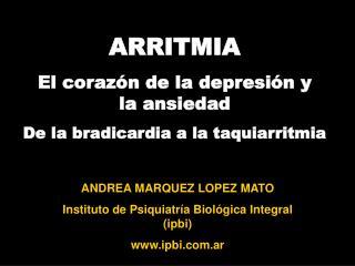 ANDREA MARQUEZ L O PEZ MATO Instituto de Psiquiatr í a Biol ó gica Integral (ipbi) ipbi.ar