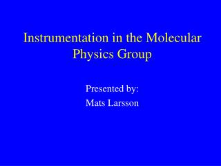 Instrumentation in the Molecular Physics Group