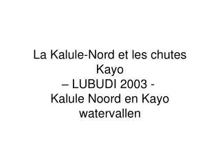 La Kalule-Nord et les chutes Kayo  – LUBUDI 2003 -  Kalule Noord en Kayo watervallen