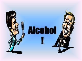 Alcohol      !