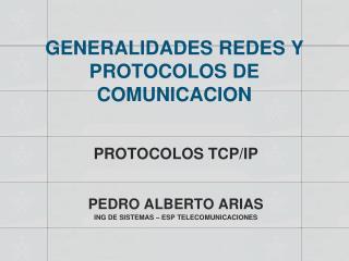 GENERALIDADES REDES Y PROTOCOLOS DE COMUNICACION
