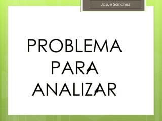 PROBLEMA PARA ANALIZAR