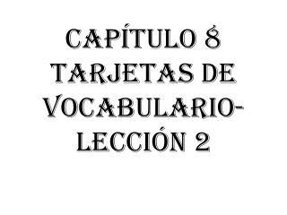 Capítulo 8 tarjetas de vocabulario-Lección 2