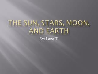 The Sun, Stars, Moon, and Earth