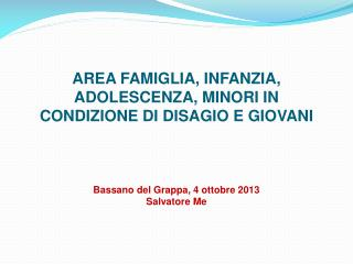 AREA FAMIGLIA, INFANZIA, ADOLESCENZA, MINORI IN CONDIZIONE DI DISAGIO E GIOVANI