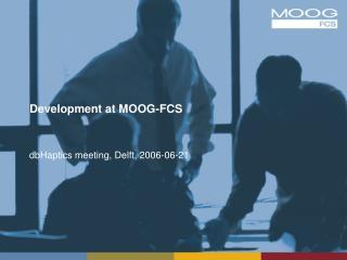 Development at MOOG-FCS