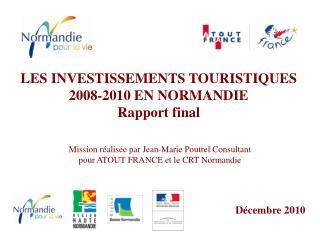 LES INVESTISSEMENTS TOURISTIQUES 2008-2010 EN NORMANDIE Rapport final