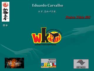 Eduardo Carvalho ??. ?????. Projeto T�kio 2011