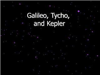 Galileo, Tycho,  and Kepler