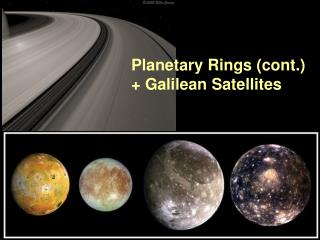 Planetary Rings (cont.) + Galilean Satellites