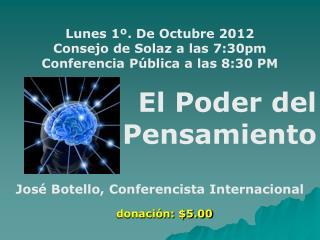 Lunes 1º. De Octubre 2012 Consejo de Solaz a las 7:30pm Conferencia Pública a las 8:30 PM