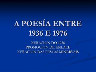 A POES�A ENTRE 1936 E 1976