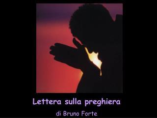 Lettera sulla preghiera di Bruno Forte