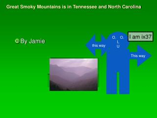 Great Smoky Mountains is in Tennessee and North Carolina