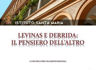 LEVINAS e DERRIDA:  il pensiero dell'altro a cura della Prof.  ssa  Sabatini Emanuela