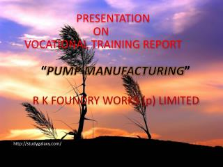 "PRESENTATION                           ON  VOCATIONAL TRAINING REPORT "" PUMP MANUFACTURING """
