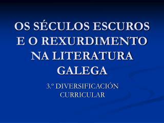 OS SÉCULOS ESCUROS E O REXURDIMENTO NA LITERATURA GALEGA