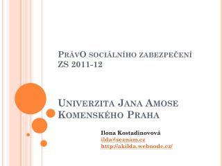 PrávO  sociálního zabezpečení ZS 2011-12  Univerzita Jana Amose Komenského Praha