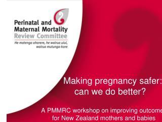 Making pregnancy safer:      can we do better?