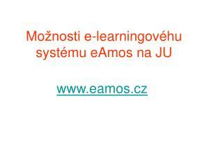 Mo žnosti e-learningovéhu systému eAmos na JU