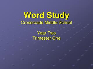 Word Study Crossroads Middle School Year Two Trimester One