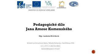 Pedagogické dílo  Jana Amose Komenského Mgr. Ludmila Růžičková