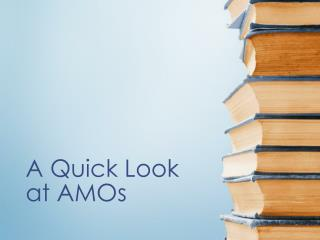A Quick Look at AMOs