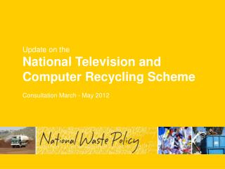 Update on the National Television and Computer Recycling Scheme Consultation March - May 2012