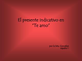"""El presente indicativo en  """"Te amo"""""""