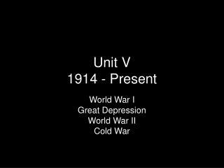 Unit V 1914 - Present