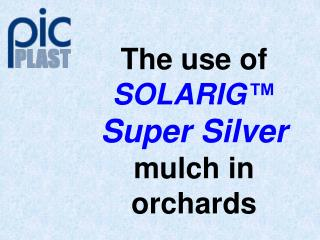 The use of  SOLARIG™ Super Silver  mulch in orchards