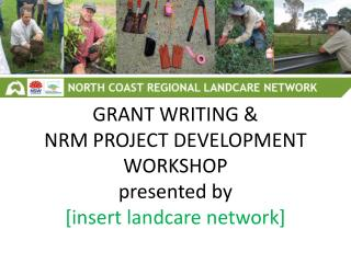 GRANT WRITING & NRM PROJECT DEVELOPMENT WORKSHOP presented by [insert  landcare  network]