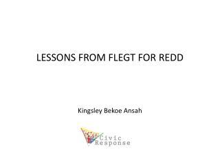 LESSONS FROM FLEGT FOR REDD Kingsley Bekoe Ansah