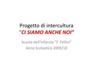 """Progetto di intercultura """" CI SIAMO ANCHE NOI"""""""