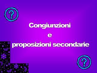 Congiunzioni  e  proposizioni secondarie