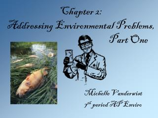 Chapter 2:  Addressing Environmental Problems,          						Part One