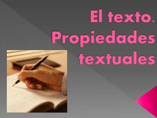 El texto. Propiedades textuales