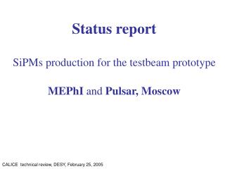 Status report SiPMs production for the testbeam prototype MEPhI  and  Pulsar, Moscow