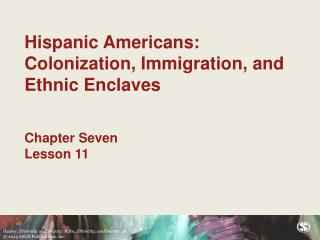 Hispanic Americans: Colonization, Immigration, and Ethnic Enclaves