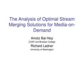 The Analysis of Optimal Stream Merging Solutions for Media-on-Demand