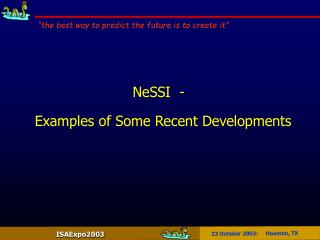 NeSSI  -   Examples of Some Recent Developments