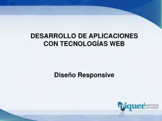 DESARROLLO DE APLICACIONES CON TECNOLOGÍAS WEB Diseño Responsive